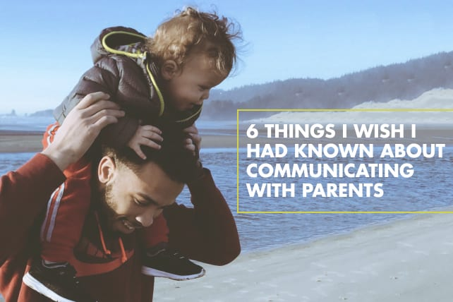 6 Things I Wish I Had Known About Communicating With Parents