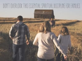 Don't Overlook This Essential Spiritual Discipline for Families