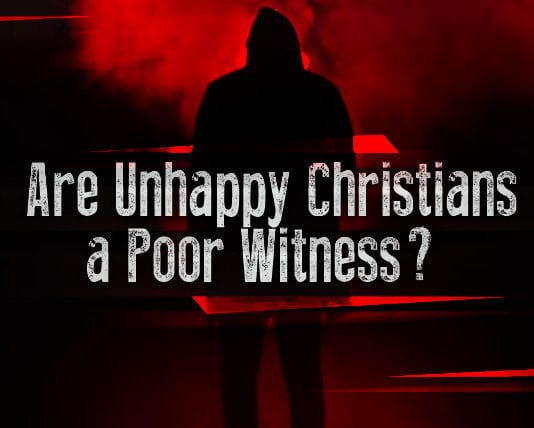 Are Unhappy Christians a Poor Witness?