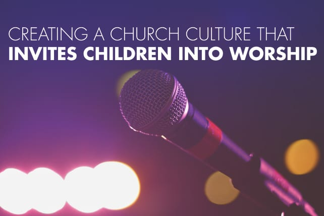 Creating a Church Culture that Invites Children into Worship