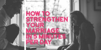 How To Strengthen Your Marriage in 5 Minutes Per Day