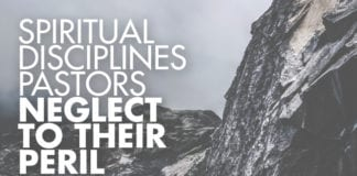 4 Spiritual Disciplines Pastors Neglect to Their Peril