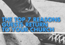 The Top 7 Reasons Guests Return To Your Church