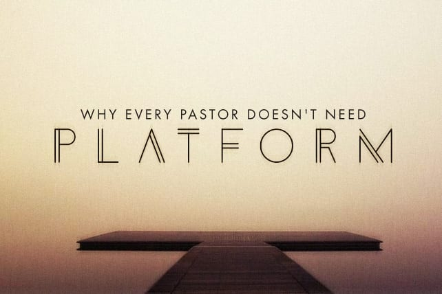 Why Every Pastor Doesn't Need a Platform