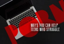 3 Ways You Can Help Teens Who Struggle with Porn