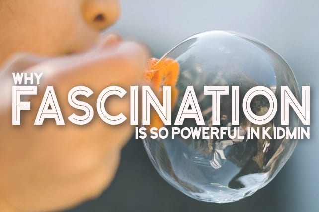 Why Fascination is So Powerful in Kidmin