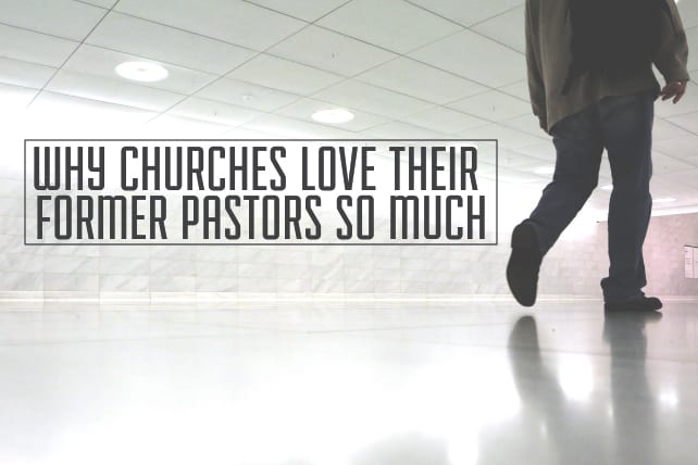 Why Churches Love Their Former Pastors So Much