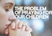 The Problem of Praying for Our Children