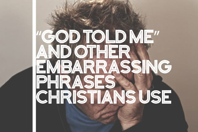 """""""God Told Me"""" and Other Embarrassing Phrases Christians Use"""