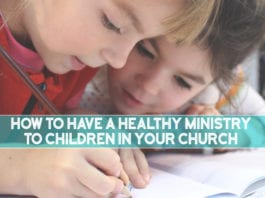 How to Have a Healthy Ministry to Children in Your Church