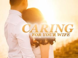 7 Ways to Care for Your Wife