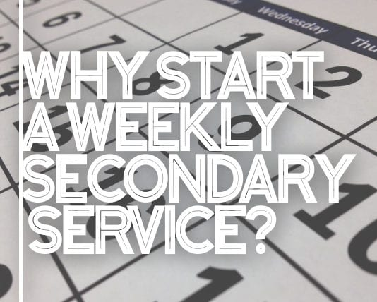 Why Start A Weekly Secondary Service?