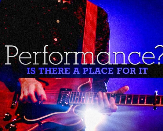 Is There a Place for Performance in Worship?