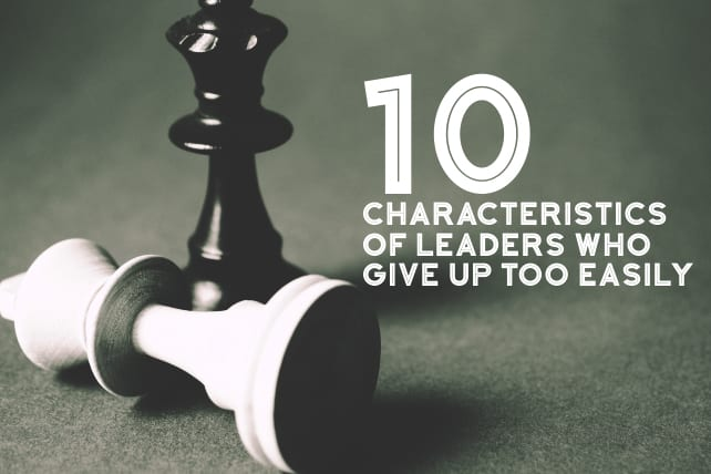 10 Characteristics of Leaders Who Give Up Too Easily
