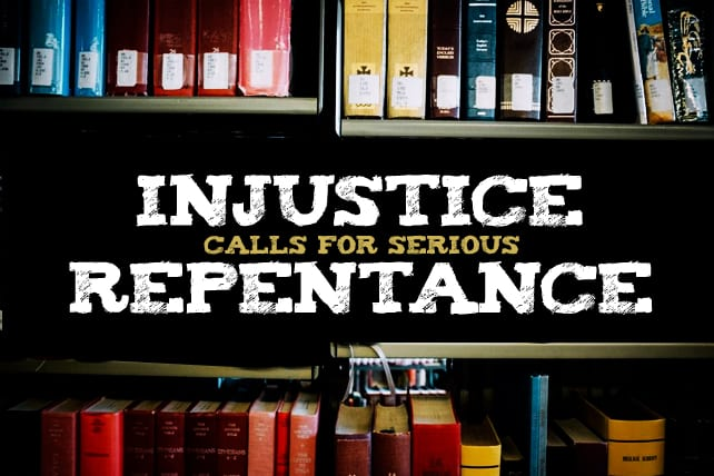 Serious Injustice Calls for Serious Repentance