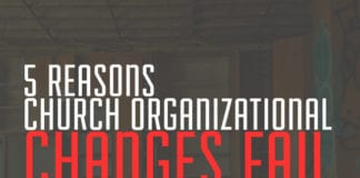 5 Reasons Church Organizational Changes Fail