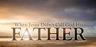 When Jesus Didn't Call God His Father