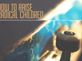 How to Raise Radical Children