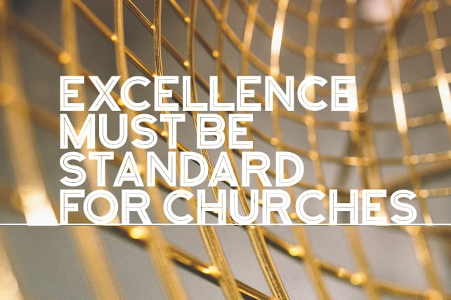 8 Reasons Excellence Must Be Standard For Churches
