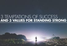 3 Temptations of Success . . . and 3 Values for Standing Strong
