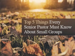 Top 5 Things Every Senior Pastor Must Know About Small Groups