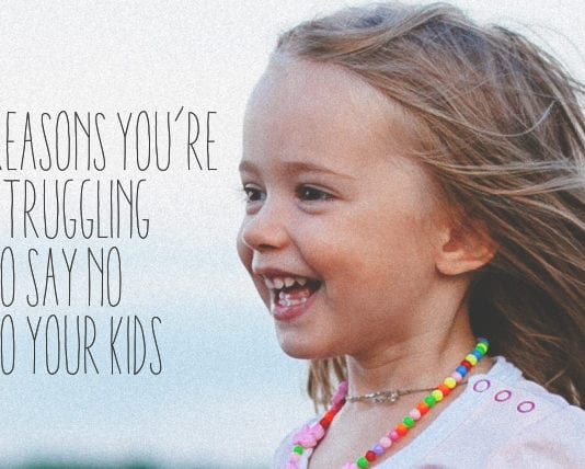 5 Reasons You're Struggling to Say NO to Your Kids