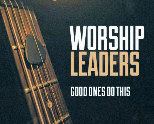 A Good Worship Leader Does This for His Team