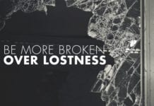 7 Ways To Be More Broken Over Lostness
