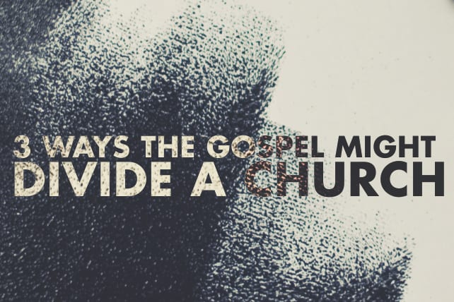 3 Ways the Gospel Might Divide a Church