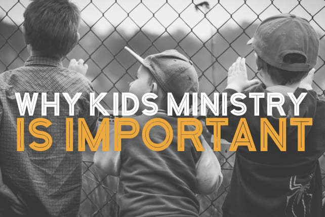 3 Reasons Kids Ministry Is Important