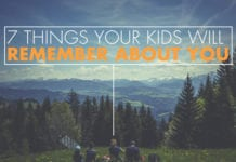 7 Things Your Kids Will Remember About You