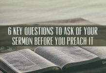 6 Key Questions to Ask of Your Sermon Before You Preach it