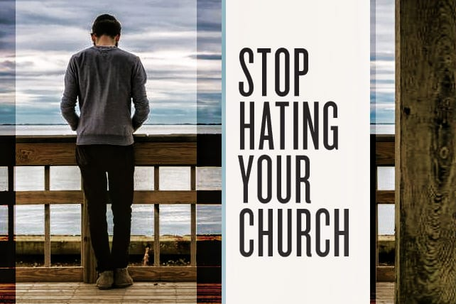 Stop Hating Your Church