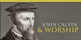3 Things John Calvin Can Teach Us About Worship