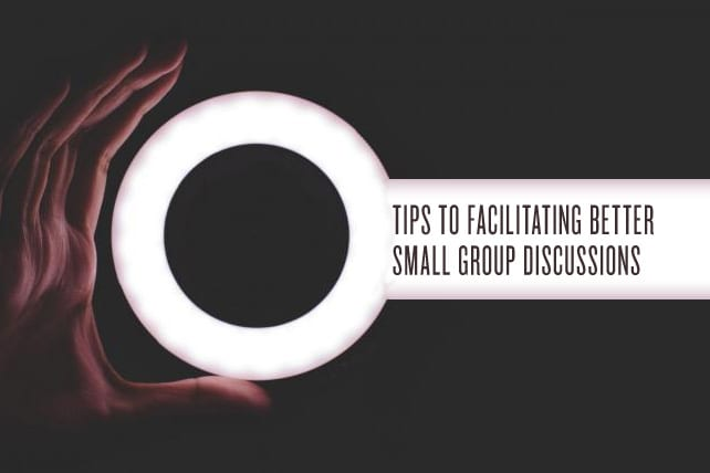 4 Tips for Facilitating Better Discussions at Small Group