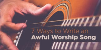 7 Ways to Write an Awful Worship Song