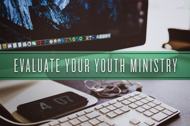 How to Evaluate Your Youth Ministry