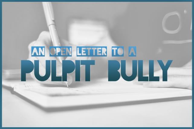 An Open Letter to a Pulpit Bully