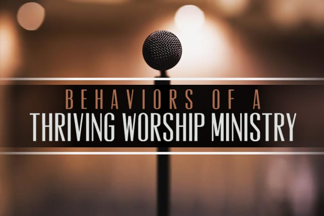 4 Behaviors of a Thriving Worship Ministry