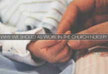 Why We Should All Work in the Church Nursery