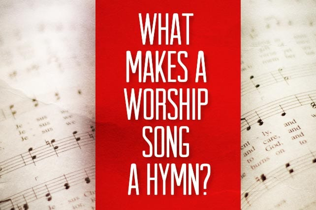 What Makes a Worship Song a Hymn?