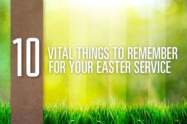 10 vital things to remember for your easter service