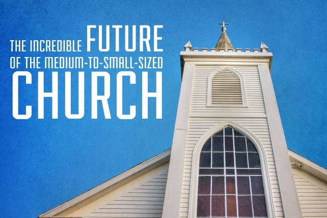 The Incredible Future of the Medium- to Small-Sized Church