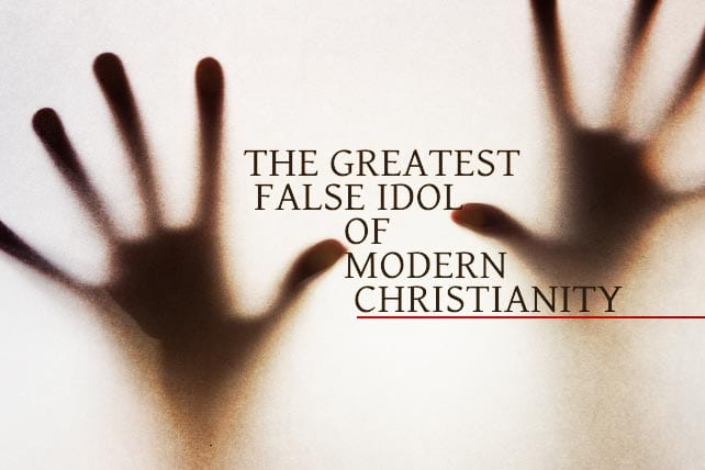 The Greatest False Idol of Modern Christianity