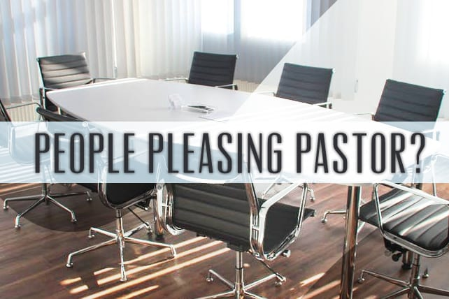 Are you a People Pleasing Pastor with your Board?