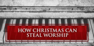 How Christmas Can Steal Worship