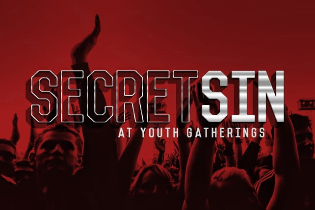 The Secret Sin at Youth Gatherings