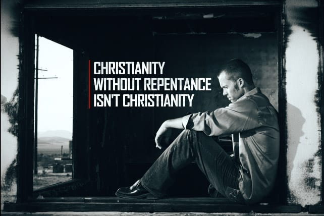 christianity without repentance isnt christianity