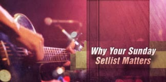 The worship setlist you choose each week makes a bigger difference than you might think.