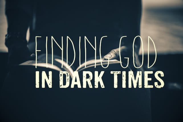 Finding God In Dark Times